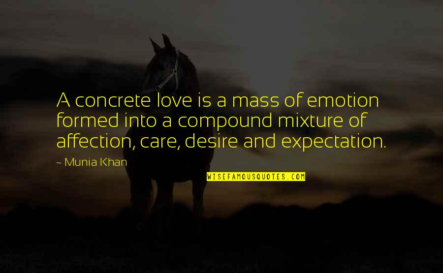 Expectation Quotes By Munia Khan: A concrete love is a mass of emotion