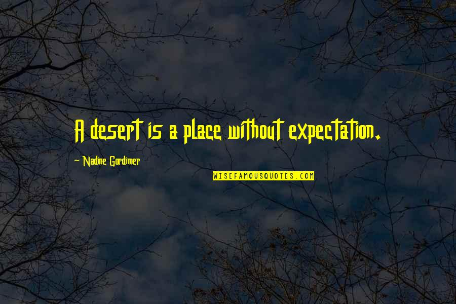 Expectation Quotes By Nadine Gordimer: A desert is a place without expectation.