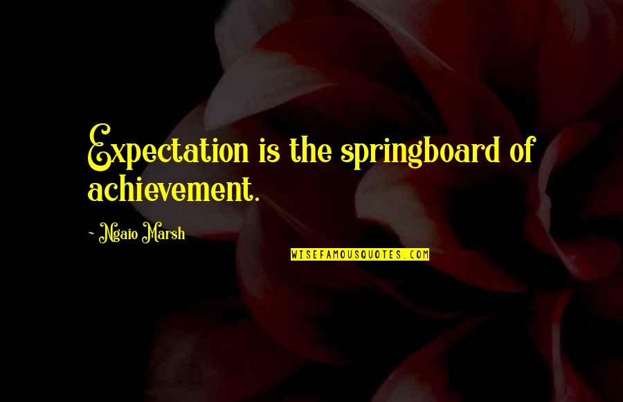 Expectation Quotes By Ngaio Marsh: Expectation is the springboard of achievement.