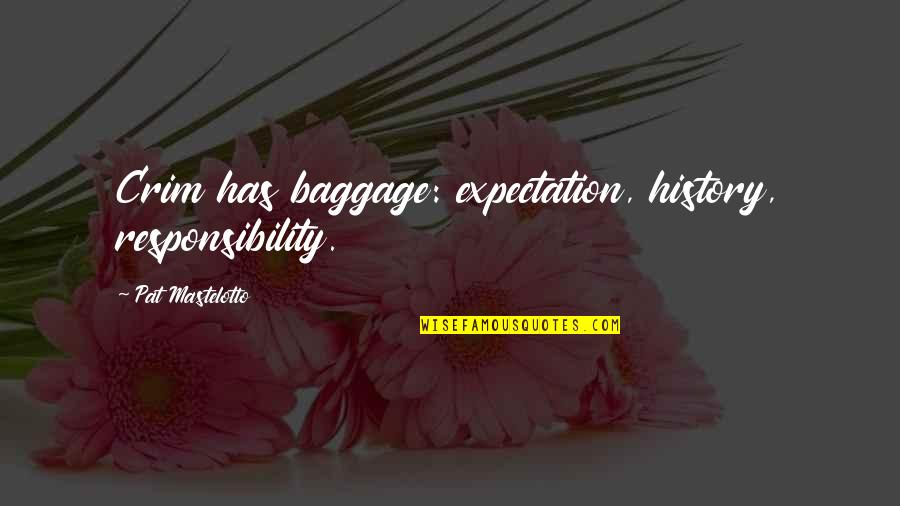 Expectation Quotes By Pat Mastelotto: Crim has baggage: expectation, history, responsibility.
