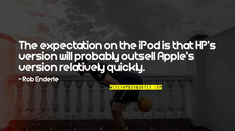 Expectation Quotes By Rob Enderle: The expectation on the iPod is that HP's