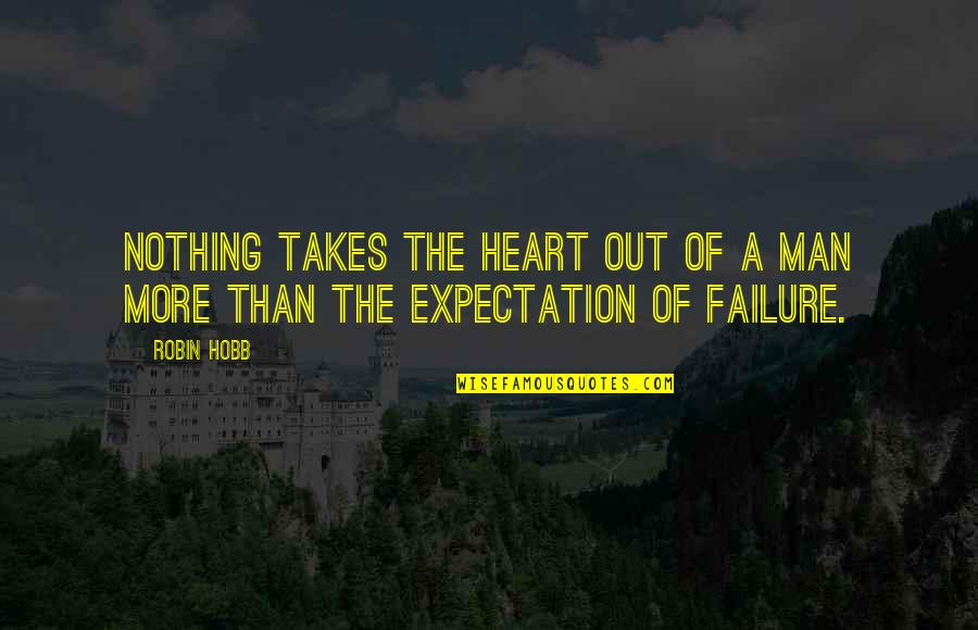 Expectation Quotes By Robin Hobb: Nothing takes the heart out of a man
