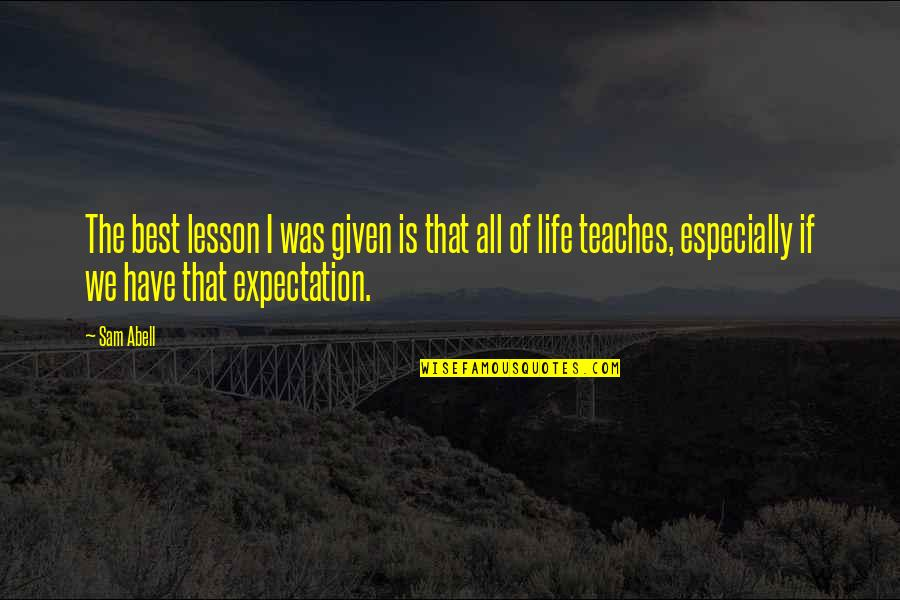 Expectation Quotes By Sam Abell: The best lesson I was given is that