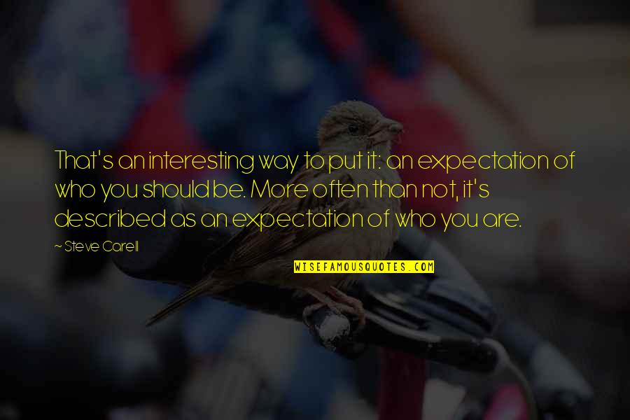 Expectation Quotes By Steve Carell: That's an interesting way to put it: an