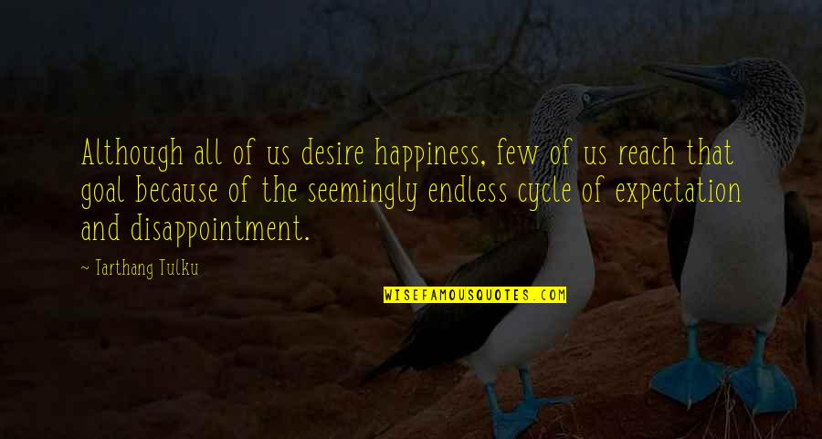 Expectation Quotes By Tarthang Tulku: Although all of us desire happiness, few of