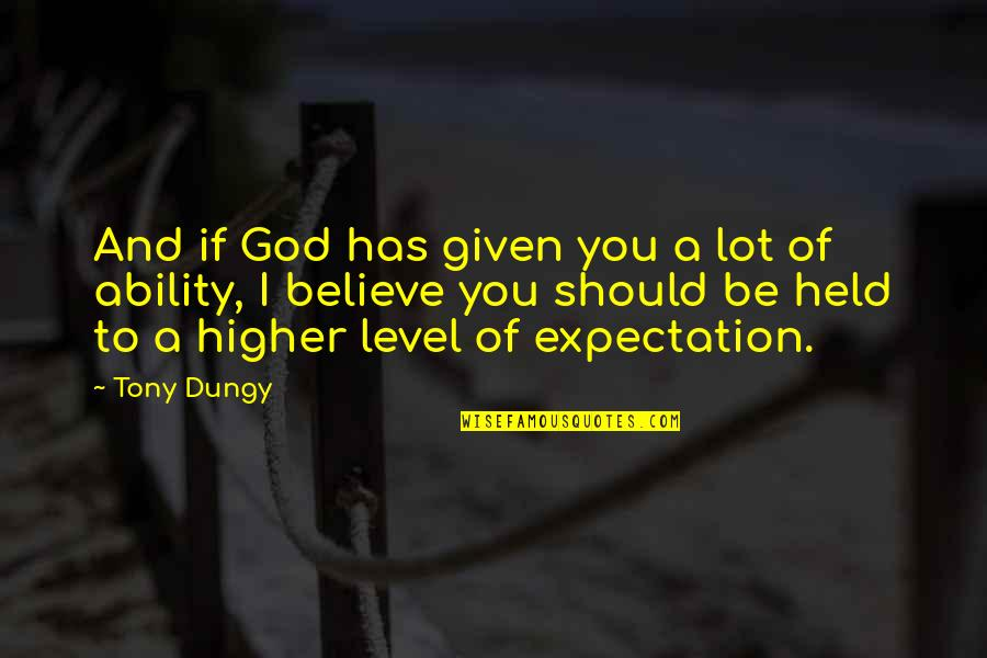 Expectation Quotes By Tony Dungy: And if God has given you a lot