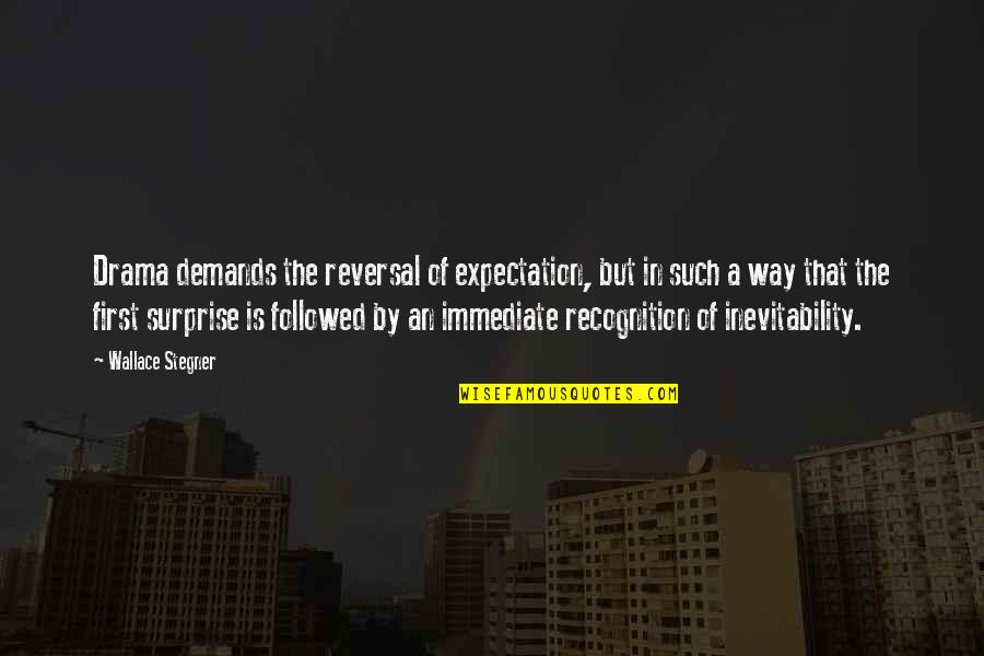 Expectation Quotes By Wallace Stegner: Drama demands the reversal of expectation, but in