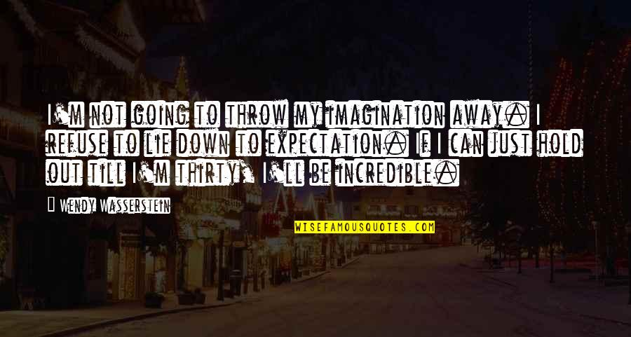 Expectation Quotes By Wendy Wasserstein: I'm not going to throw my imagination away.