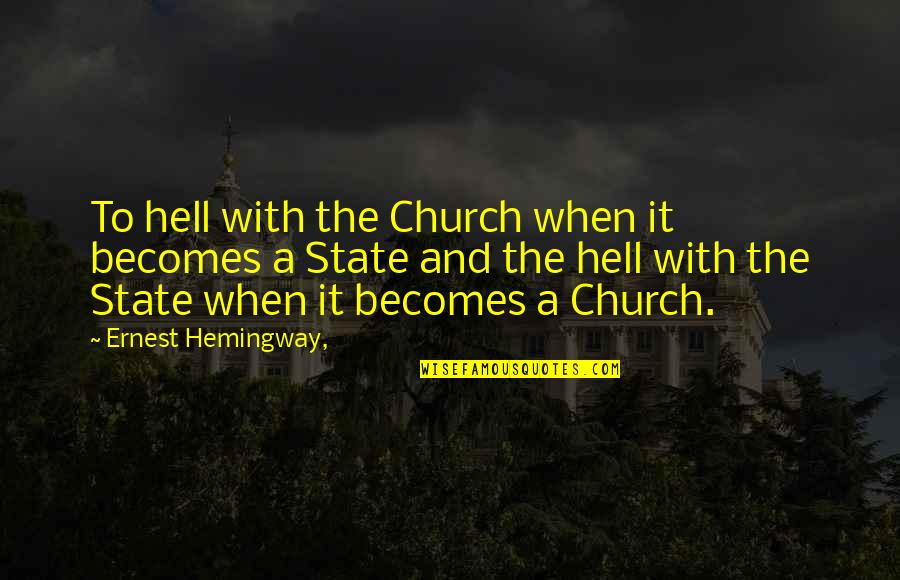 Expectations Always Hurt Quotes By Ernest Hemingway,: To hell with the Church when it becomes