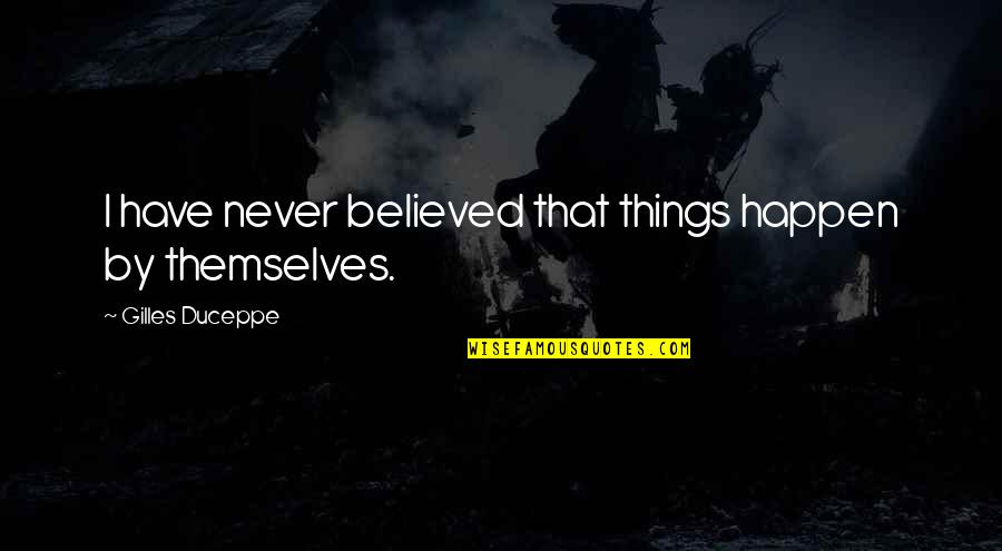 Expectations Always Hurt Quotes By Gilles Duceppe: I have never believed that things happen by
