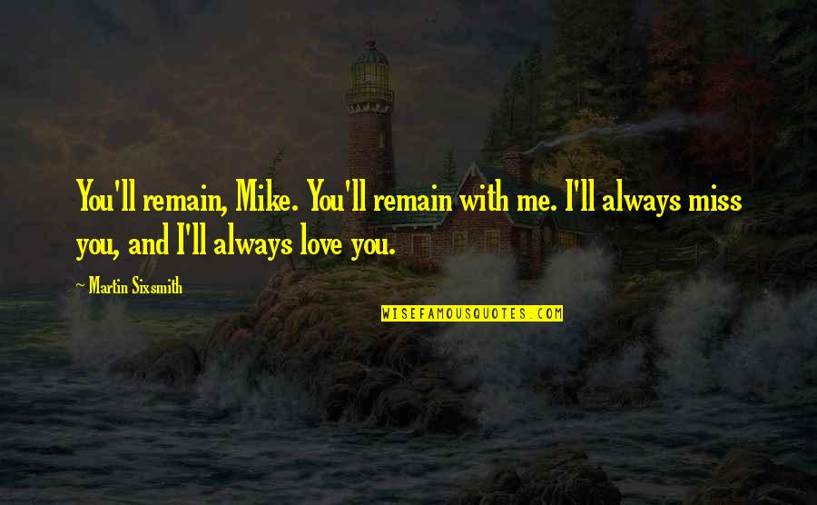 Expectations Always Hurt Quotes By Martin Sixsmith: You'll remain, Mike. You'll remain with me. I'll