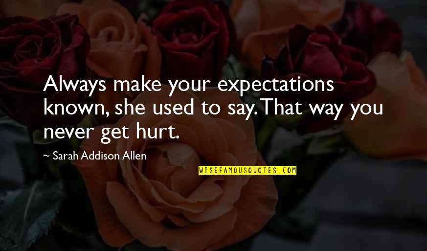 Expectations Always Hurt Quotes By Sarah Addison Allen: Always make your expectations known, she used to
