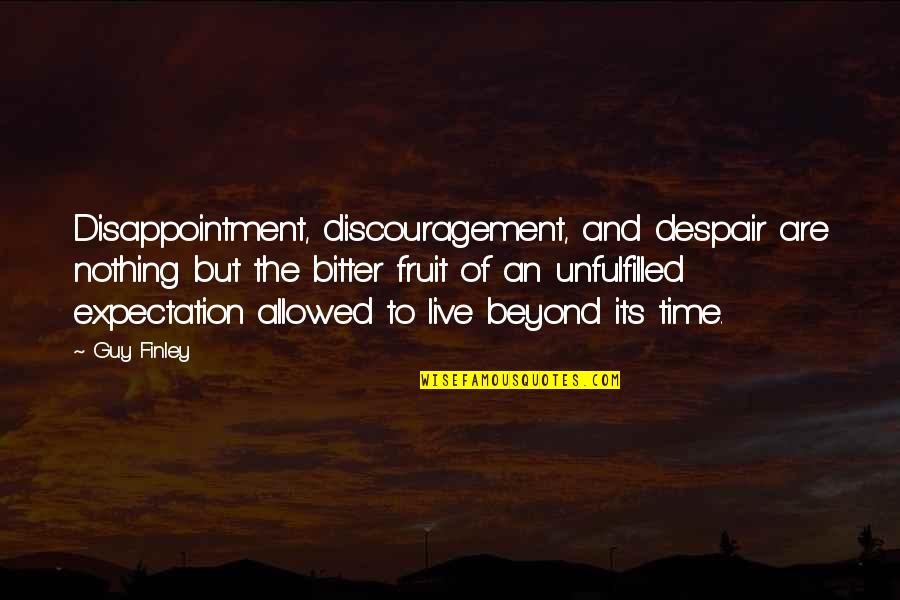 Expectations Unfulfilled Quotes By Guy Finley: Disappointment, discouragement, and despair are nothing but the