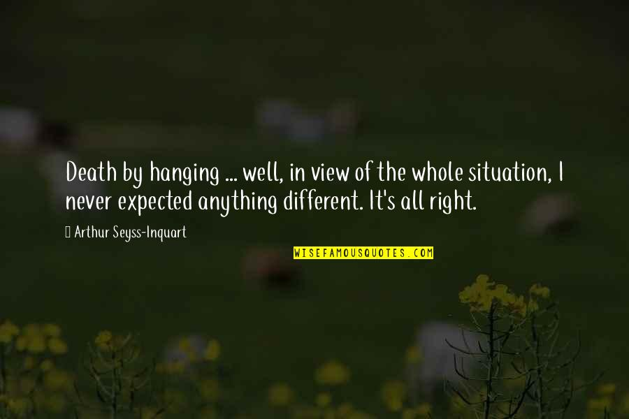 Expected Death Quotes By Arthur Seyss-Inquart: Death by hanging ... well, in view of