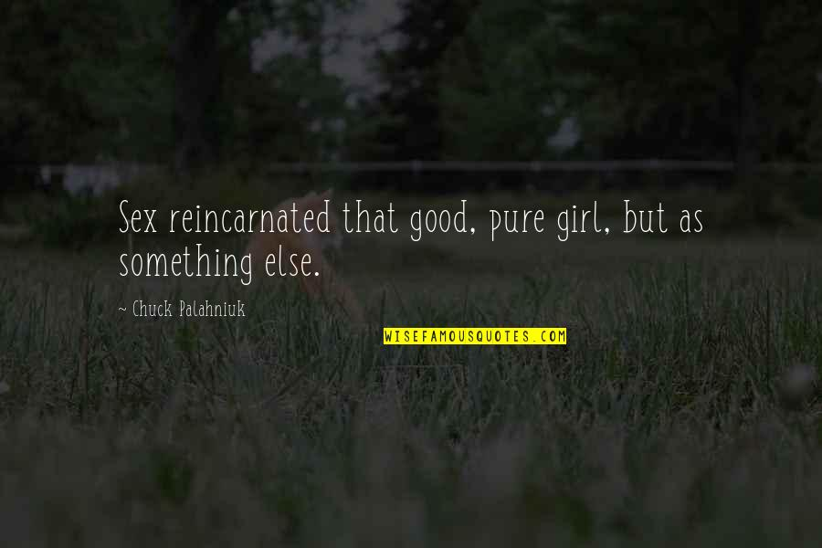 Expected Death Quotes By Chuck Palahniuk: Sex reincarnated that good, pure girl, but as