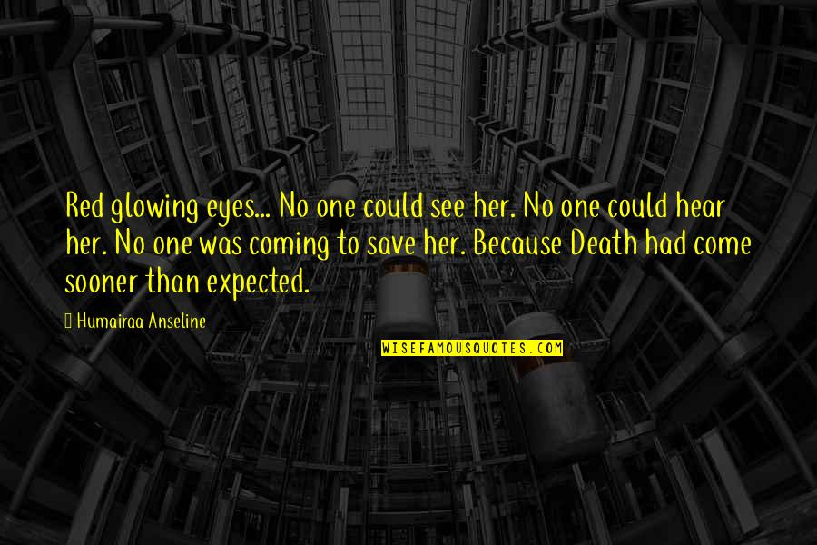 Expected Death Quotes By Humairaa Anseline: Red glowing eyes... No one could see her.