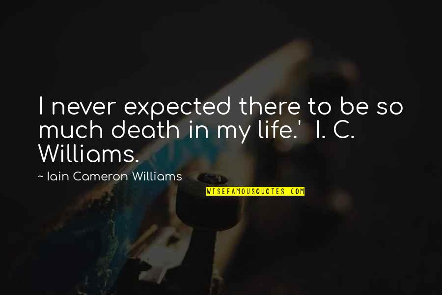 Expected Death Quotes By Iain Cameron Williams: I never expected there to be so much