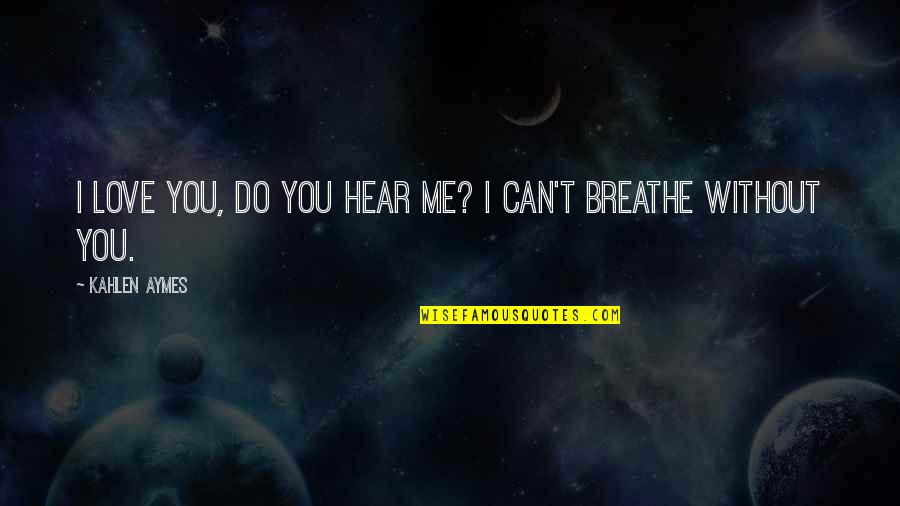 Expected Death Quotes By Kahlen Aymes: I love you, do you hear me? I