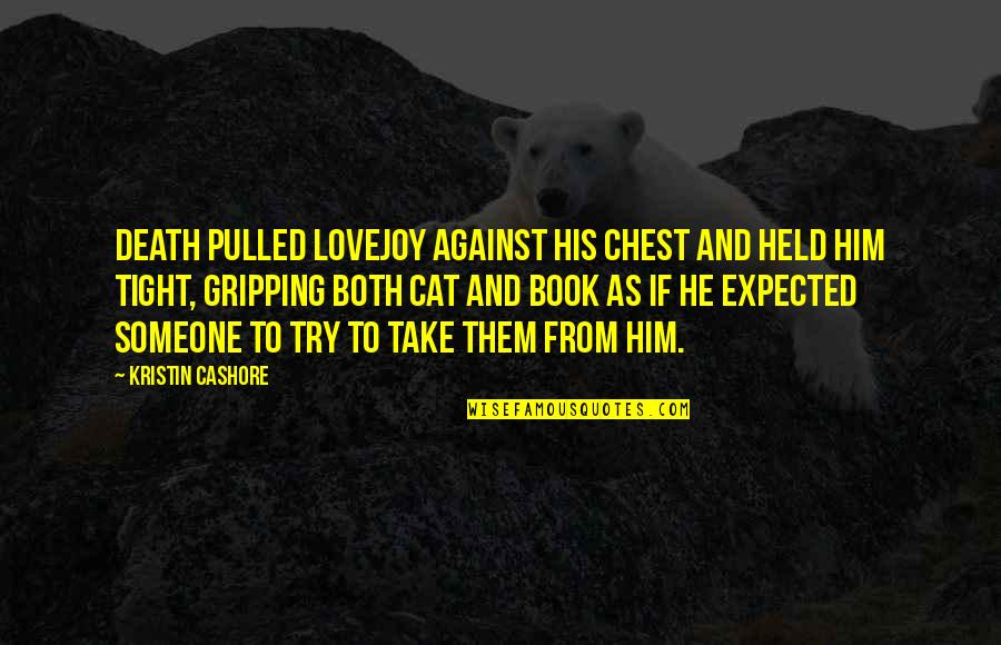 Expected Death Quotes By Kristin Cashore: Death pulled Lovejoy against his chest and held