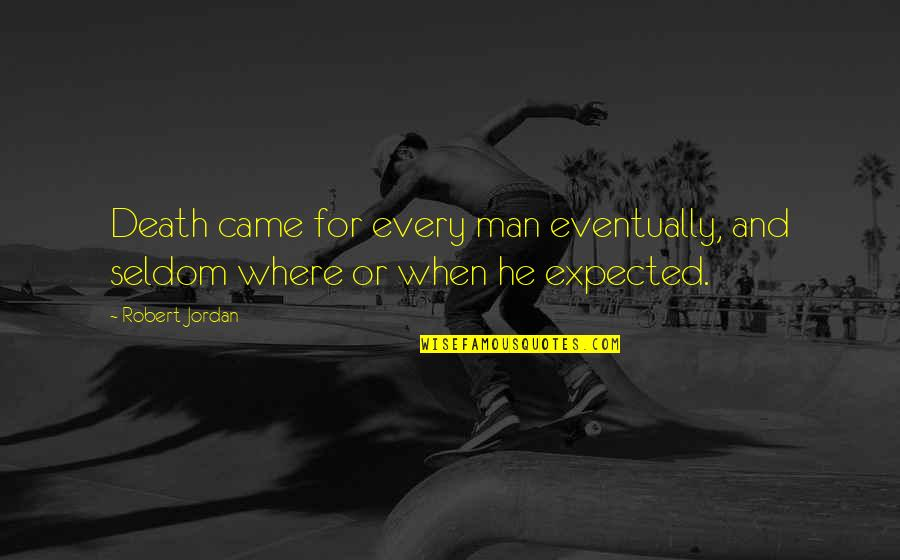 Expected Death Quotes By Robert Jordan: Death came for every man eventually, and seldom