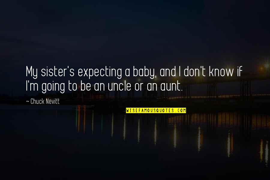 Expecting The Best Quotes By Chuck Nevitt: My sister's expecting a baby, and I don't