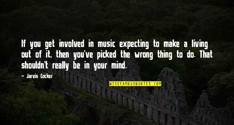 Expecting The Best Quotes By Jarvis Cocker: If you get involved in music expecting to
