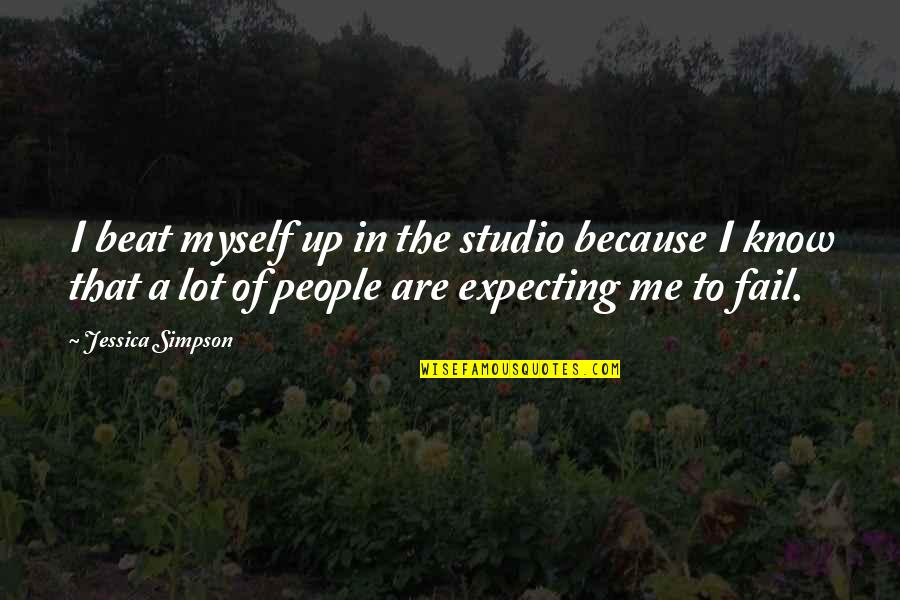 Expecting The Best Quotes By Jessica Simpson: I beat myself up in the studio because