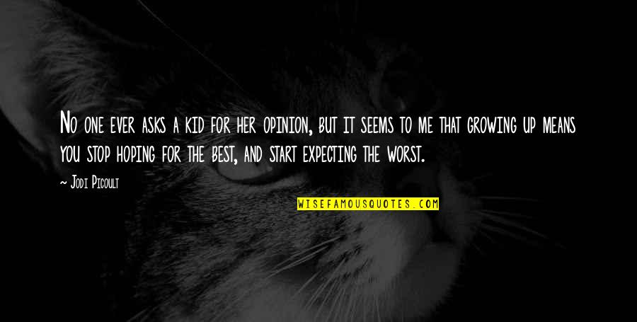Expecting The Best Quotes By Jodi Picoult: No one ever asks a kid for her