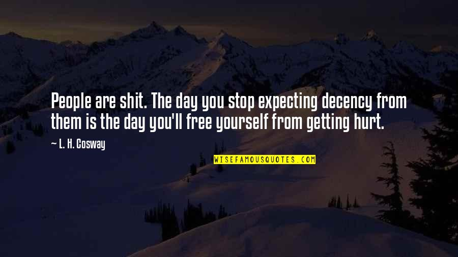 Expecting The Best Quotes By L. H. Cosway: People are shit. The day you stop expecting