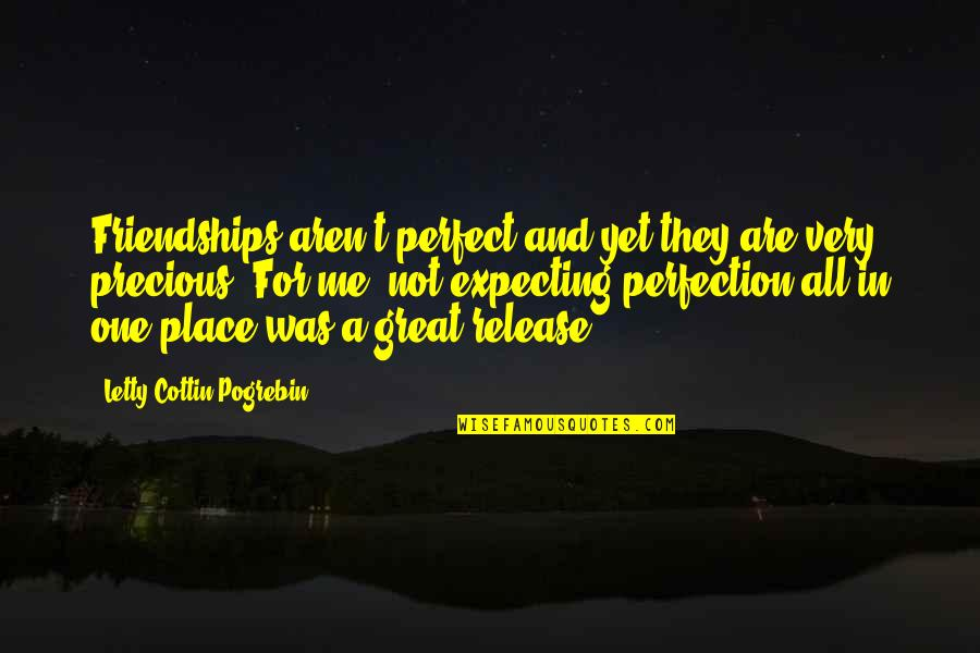 Expecting The Best Quotes By Letty Cottin Pogrebin: Friendships aren't perfect and yet they are very