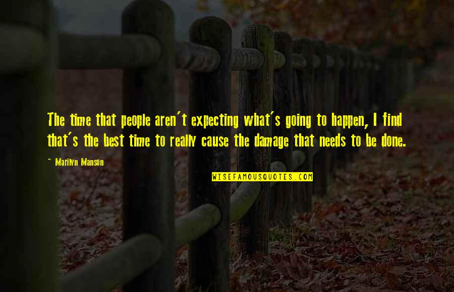 Expecting The Best Quotes By Marilyn Manson: The time that people aren't expecting what's going