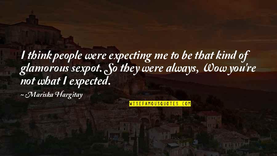 Expecting The Best Quotes By Mariska Hargitay: I think people were expecting me to be