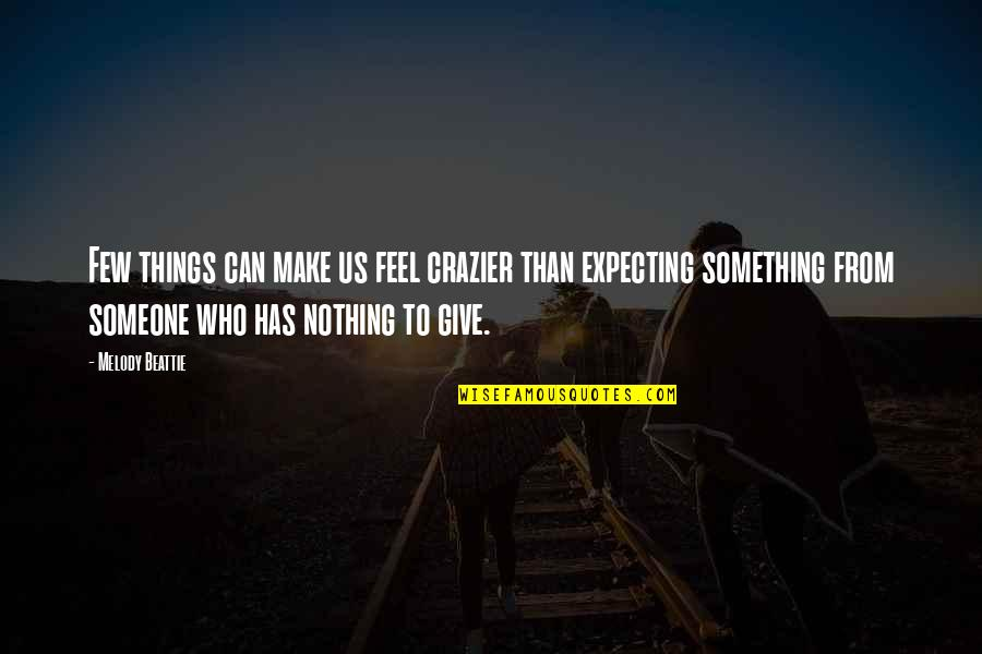 Expecting The Best Quotes By Melody Beattie: Few things can make us feel crazier than