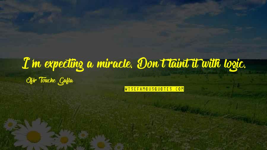 Expecting The Best Quotes By Ofir Touche Gafla: I'm expecting a miracle. Don't taint it with