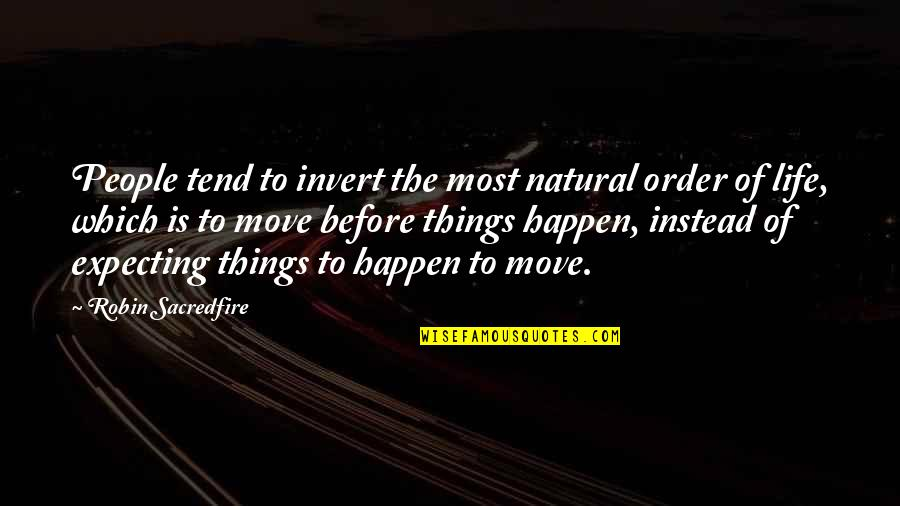Expecting The Best Quotes By Robin Sacredfire: People tend to invert the most natural order