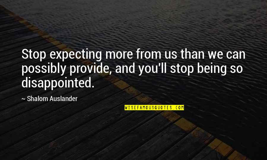 Expecting The Best Quotes By Shalom Auslander: Stop expecting more from us than we can