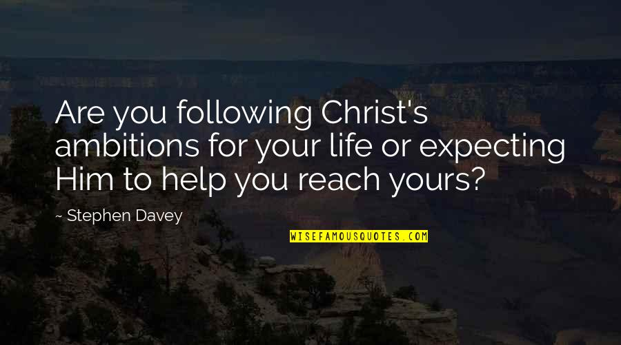 Expecting The Best Quotes By Stephen Davey: Are you following Christ's ambitions for your life