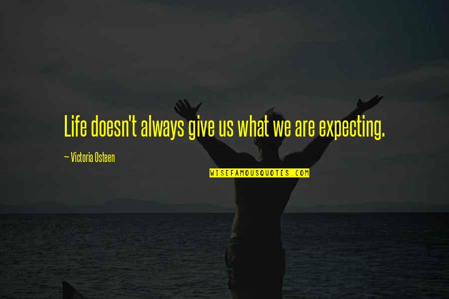 Expecting The Best Quotes By Victoria Osteen: Life doesn't always give us what we are