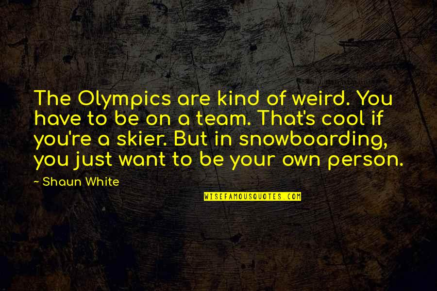 Expecting The Worst Quotes By Shaun White: The Olympics are kind of weird. You have