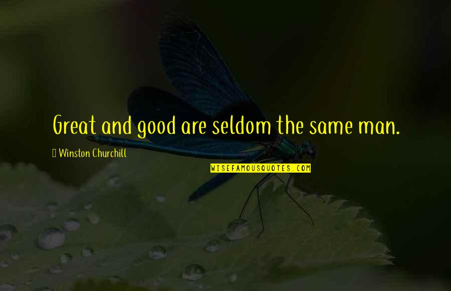 Expecting The Worst Quotes By Winston Churchill: Great and good are seldom the same man.