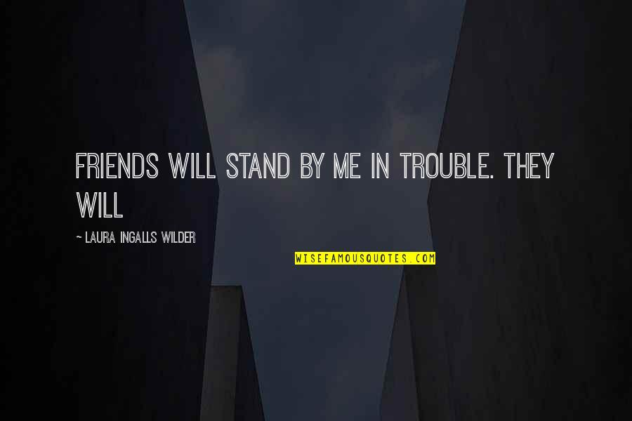 Expelled Movie Quotes By Laura Ingalls Wilder: friends will stand by me in trouble. They