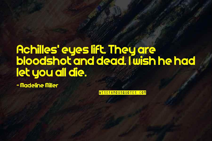 Expelled Movie Quotes By Madeline Miller: Achilles' eyes lift. They are bloodshot and dead.