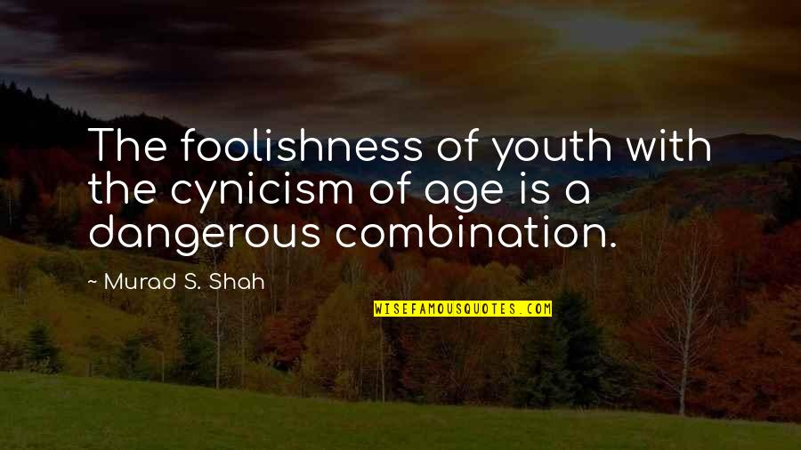 Expelled Movie Quotes By Murad S. Shah: The foolishness of youth with the cynicism of