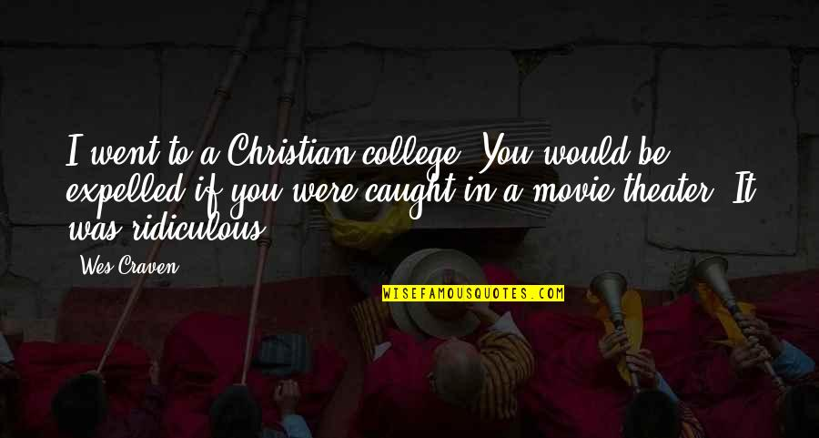 Expelled Movie Quotes By Wes Craven: I went to a Christian college. You would