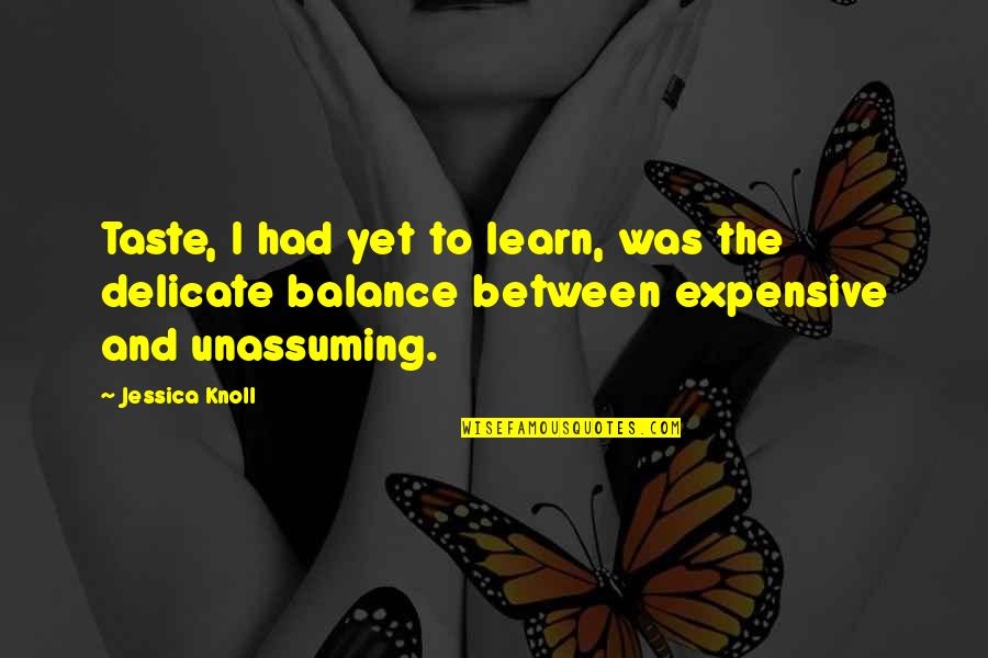 Expensive Taste Quotes By Jessica Knoll: Taste, I had yet to learn, was the