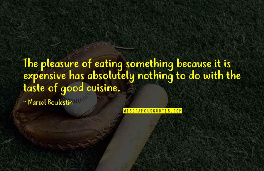Expensive Taste Quotes By Marcel Boulestin: The pleasure of eating something because it is