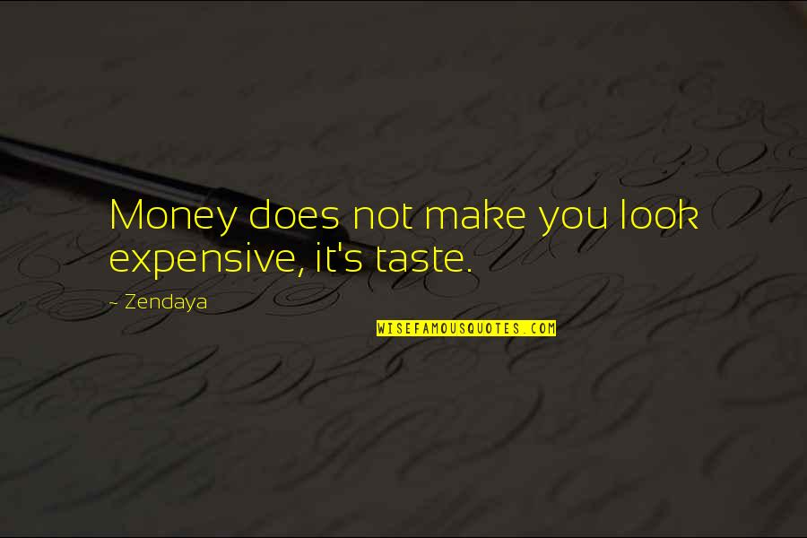 Expensive Taste Quotes By Zendaya: Money does not make you look expensive, it's