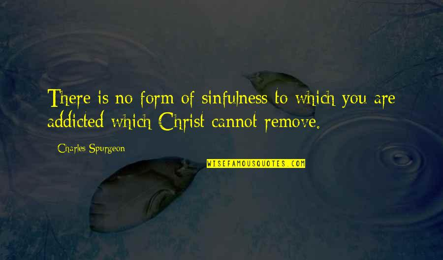 Experienc Quotes By Charles Spurgeon: There is no form of sinfulness to which