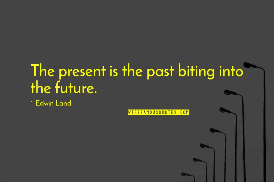 Experienc Quotes By Edwin Land: The present is the past biting into the