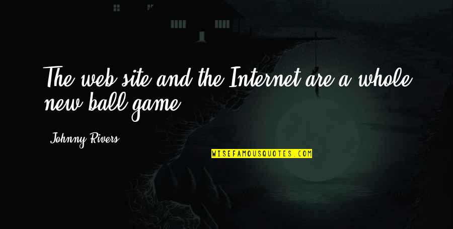 Experienc Quotes By Johnny Rivers: The web site and the Internet are a